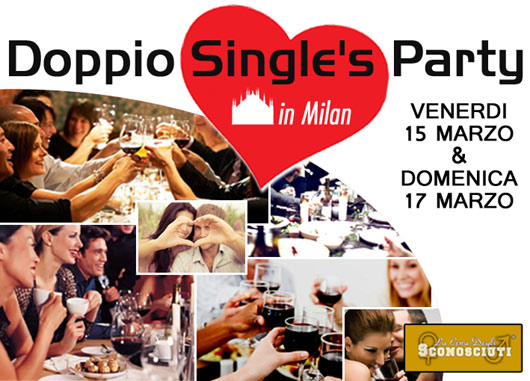 Le occasioni raddoppiano: 2 SINGLE'S party – venerdì 15 e domenica 17 Marzo
